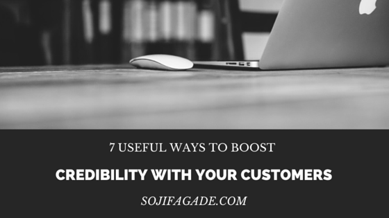 7 useful ways to boost credibility with your customers